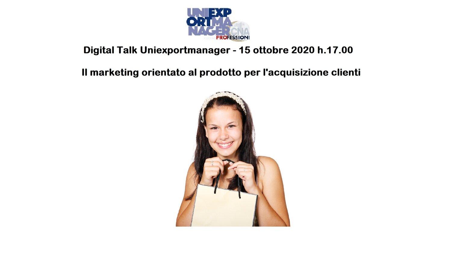 Nuovo Digital Talk Uniexportmanager con focus Il marketing orientato al prodotto per l'acquisizione dei clienti esteri