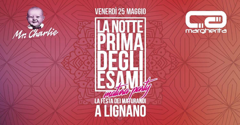 25/05 La Notte Prima degli Esami – Matura Party a Lignano (UD). Tra Mr.Charlie e Ca' Margherita un party da ricordare per sempre